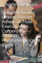 Upward Mobility Among African American Male Executives in Corporate America