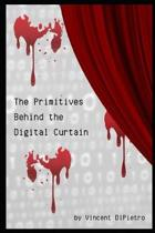 The Primitives Behind the Digital Curtain