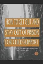 How to Get Out and Stay Out of Prison for Child Support