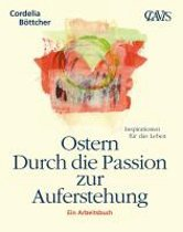 Ostern - Durch die Passion zur Auferstehung