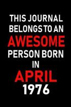 This Journal Belongs to an Awesome Person Born in April 1976