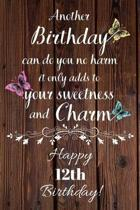 Another Birthday can do you no harm it only adds to your sweetness and charm Happy 12th Birthday: 12 Year Old Birthday Gift Gratitude Journal / Notebo