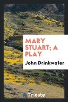 Mary Stuart; A Play