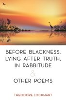 Before Blackness, Lying After Truth, in Rabbitude and Other Poems
