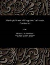 Th ologie Morale l'Usage Des Cur s Et Des Confesseurs