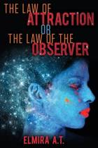 The Law of Attraction or the Law of the Observer