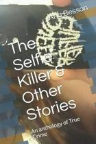 The Selfie Killer & Other Stories: An anthology of True Crime
