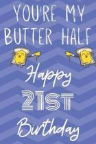 You're My Butter Half Happy 21st Birthday