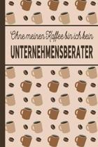 Ohne meinen Kaffee bin ich kein Unternehmensberater: blanko A5 Notizbuch liniert mit �ber 100 Seiten Geschenkidee - Kaffeemotiv Softcover f�r Unterneh