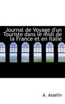 Journal de Voyage D'Un Touriste Dans Le MIDI de La France Et En Italie