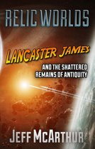 Relic Worlds: Lancaster James and the Shattered Remains of Antiquity