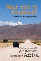 Waar zijn je kinderen? - Een reis vanuit Amsterdam dwars door Afrika