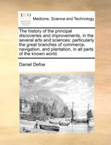 The History of the Principal Discoveries and Improvements, in the Several Arts and Sciences