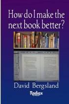 How Do I Make the Next Book Better?