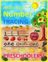 FRUITS 1.2.3 Number TRACING AGES 3+ FOR PRESCHOOLERS!: Trace Numbers Practice Workbook for Pre K, Kindergarten and Kids Ages 3-5 (Math Activity Book)