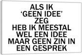 Plexiglas – Tekst: 'Als ik 'geen idee' zeg heb ik meestal wel een idee maar geen zin in een gesprek'– 90x60cm (Wanddecoratie op Plexiglas)