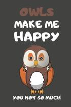 Owls Make Me Happy You Not So Much: Owl Gifts Lined Notebooks, Journals, Planners and Diaries to Write In - For Owl Lovers