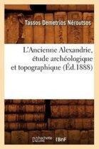 L'Ancienne Alexandrie, �tude Arch�ologique Et Topographique, (�d.1888)