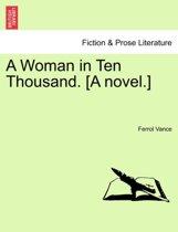 A Woman in Ten Thousand. [A Novel.]