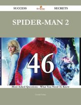 Spider-Man 2 46 Success Secrets - 46 Most Asked Questions On Spider-Man 2 - What You Need To Know