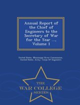 Annual Report of the Chief of Engineers to the Secretary of War for the Year ..., Volume 1 - War College Series