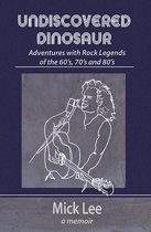 Undiscovered Dinosaur: Adventures with Rock Legends of the 60s, 70s and 80s