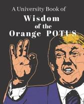 A University Book of Wisdom of the Orange POTUS Gag Gift, Trump Blank Book 2
