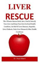 Liver Rescue: The Ultimate Rescue Book, Heal & Detoxify Your Liver And Keep Your Liver In Good Health Condition, Get Rid Of Liver Di