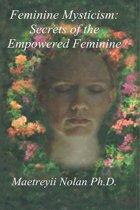 Feminine Mysticism: the Secrets of the Empowered Feminine