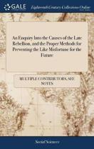 An Enquiry Into the Causes of the Late Rebellion, and the Proper Methods for Preventing the Like Misfortune for the Future