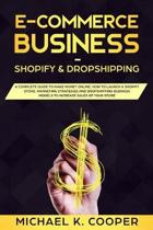 E-Commerce Business Shopify & Dropshipping: A Complete Guide to Make Money Online. How to Launch a Shopify Store. Marketing Strategies and Dropshippin