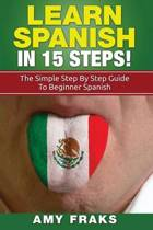 Learn Spanish in 15 Steps! the Simple Step by Step Guide to Beginner Spanish