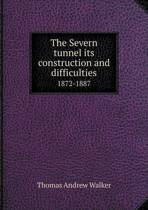 The Severn Tunnel Its Construction and Difficulties 1872-1887