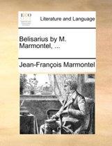 Belisarius. by M. Marmontel.