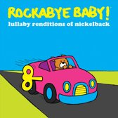 Rockabye Baby!: Lullaby Renditions of Nickelback