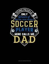 Some People Only Dream of Meeting Their Favorite Soccer Player Mine Calls Me Dad