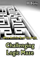 Challenging Logic Maze: Wow Activity Book for Adult: Adult Activity Book