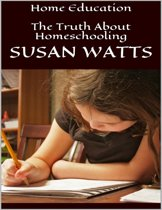 Home Education: The Truth About Homeschooling
