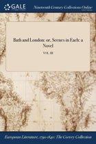Bath and London: Or, Scenes in Each: a N