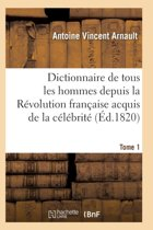 Dictionnaire Historique Et Raisonn de Tous Les Hommes Depuis La R volution Fran aise T.01