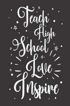 Teach High School Love Inspire