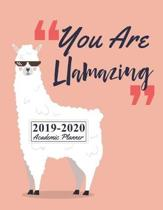 You Are Llamazing 2019-2020 Academic Planner: August 2019 to July 2020 Weekly & Monthly Planner And Organizer For College Students And Teachers