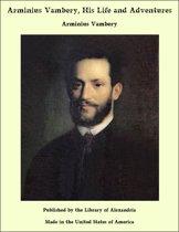 Arminius Vambery, His Life and Adventures