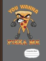 You Wanna Pizza Me Composition Notebook