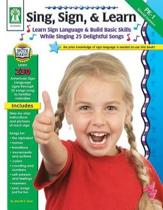 Sing, Sign, & Learn!, Grades Pk - 1