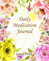 Daily Medication Journal: Daily Medicine Tracker Notebook- Undated Personal Medication Organizer - Large Print!