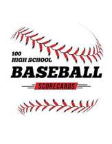 100 High School Baseball Scorecards: 100 Scoring Sheets For Baseball and Softball Games
