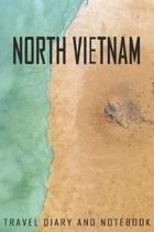 North Vietnam Travel Diary and Notebook: Travel Diary for North Vietnam. A logbook with important pre-made pages and many free sites for your travel m