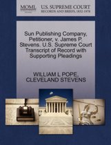 Sun Publishing Company, Petitioner, V. James P. Stevens. U.S. Supreme Court Transcript of Record with Supporting Pleadings