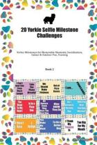 20 Yorkie Selfie Milestone Challenges: Yorkie Milestones for Memorable Moments, Socialization, Indoor & Outdoor Fun, Training Book 2
